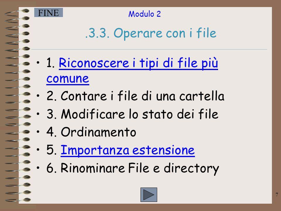 Modulo 2 FINE 8 Riconoscere in una directory/cartella i tipi di file più comuni TXT Testo DOC Documento (Word) XLS Foglio di calcolo (Excel) MDB Basi di dati (Access) PPT Presentazioni (Power Point) RTF Testo Formattato EXE File Eseguibili SYS File di sistema PRN File di Stampa JPG Immagini GIF Immagini BMP Immagini