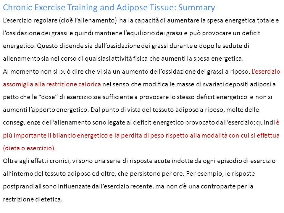 Chronic Exercise Training and Adipose Tissue: Summary L'esercizio regolare (cioè l'allenamento) ha la capacità di aumentare la spesa energetica totale e l'ossidazione dei grassi e quindi mantiene l'equilibrio dei grassi e può provocare un deficit energetico.