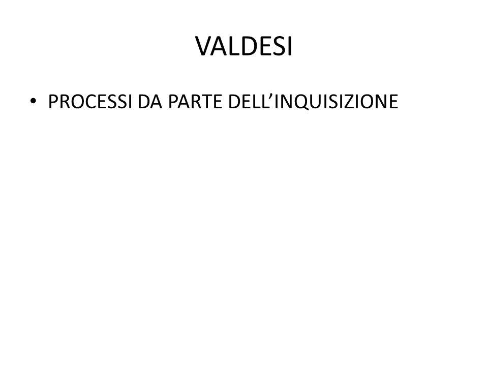 VALDESI PROCESSI DA PARTE DELL'INQUISIZIONE