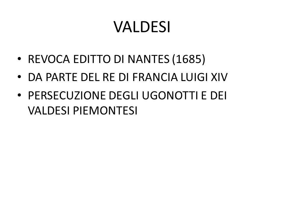 VALDESI REVOCA EDITTO DI NANTES (1685) DA PARTE DEL RE DI FRANCIA LUIGI XIV PERSECUZIONE DEGLI UGONOTTI E DEI VALDESI PIEMONTESI