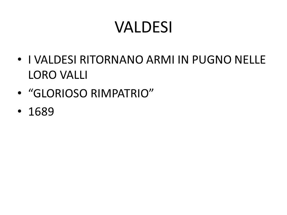 """VALDESI I VALDESI RITORNANO ARMI IN PUGNO NELLE LORO VALLI """"GLORIOSO RIMPATRIO"""" 1689"""