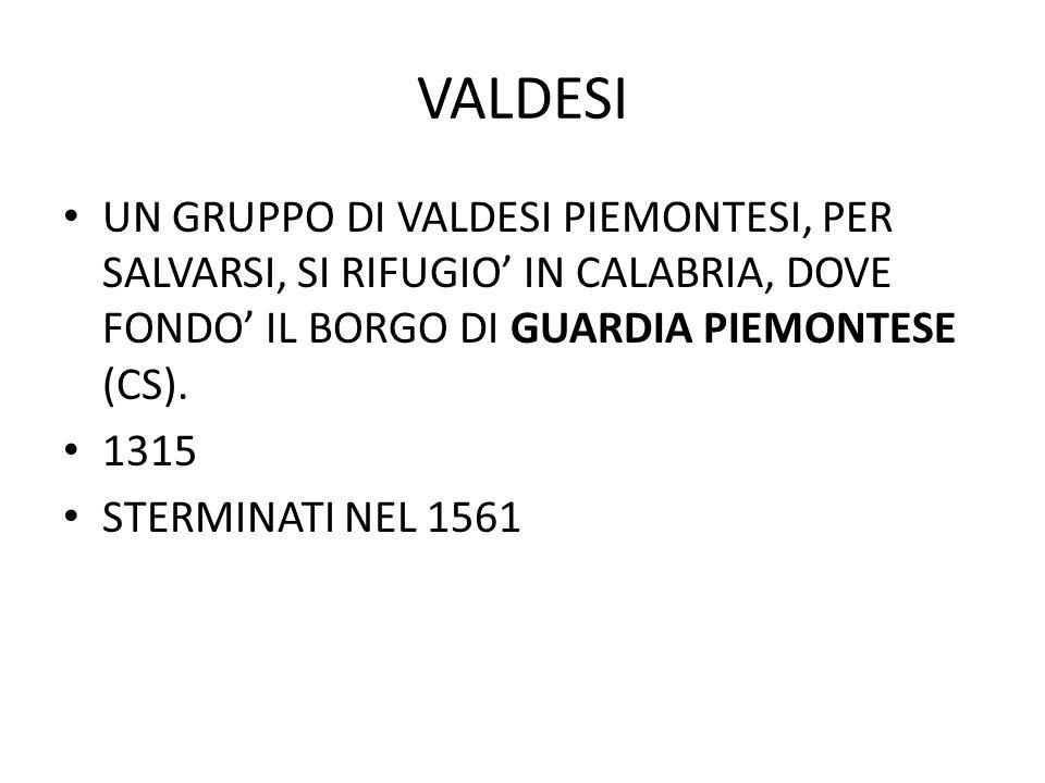 VALDESI UN GRUPPO DI VALDESI PIEMONTESI, PER SALVARSI, SI RIFUGIO' IN CALABRIA, DOVE FONDO' IL BORGO DI GUARDIA PIEMONTESE (CS). 1315 STERMINATI NEL 1