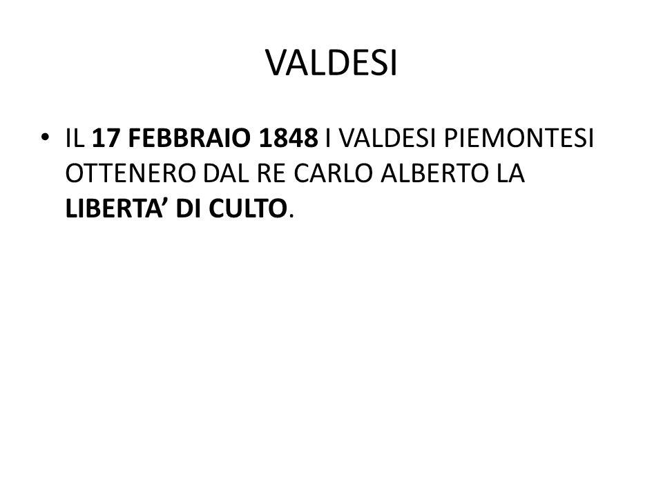 VALDESI IL 17 FEBBRAIO 1848 I VALDESI PIEMONTESI OTTENERO DAL RE CARLO ALBERTO LA LIBERTA' DI CULTO.