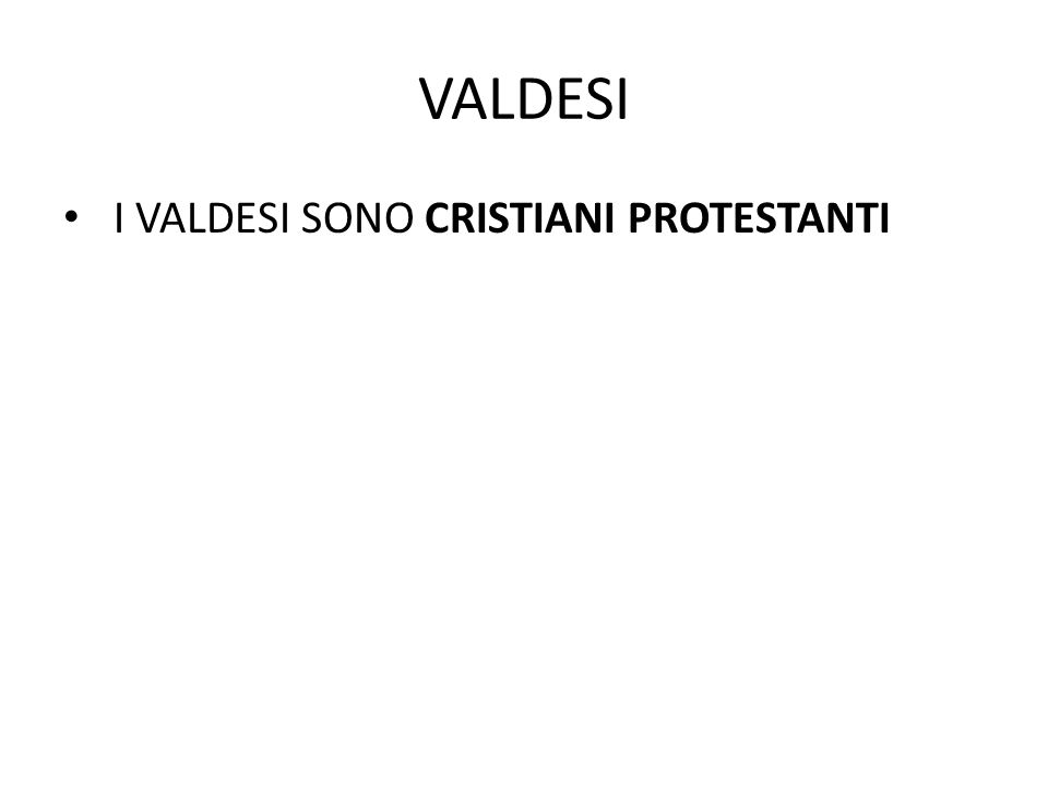 VALDESI I VALDESI SONO CRISTIANI PROTESTANTI