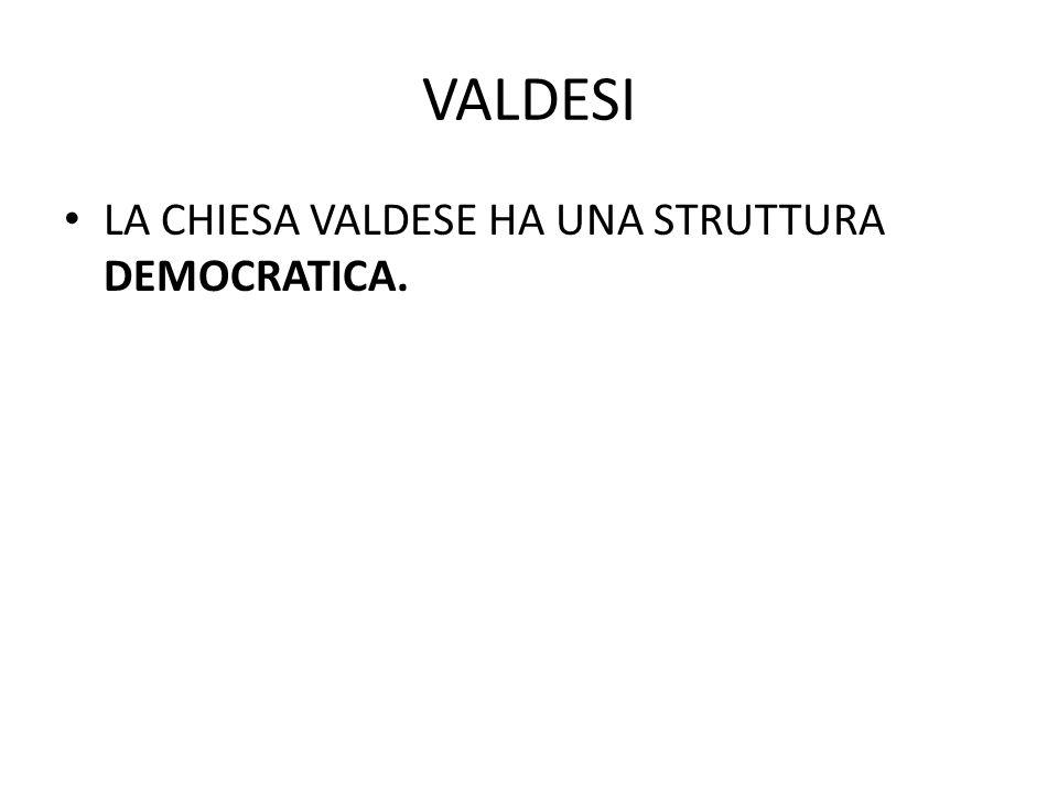 VALDESI LA CHIESA VALDESE HA UNA STRUTTURA DEMOCRATICA.