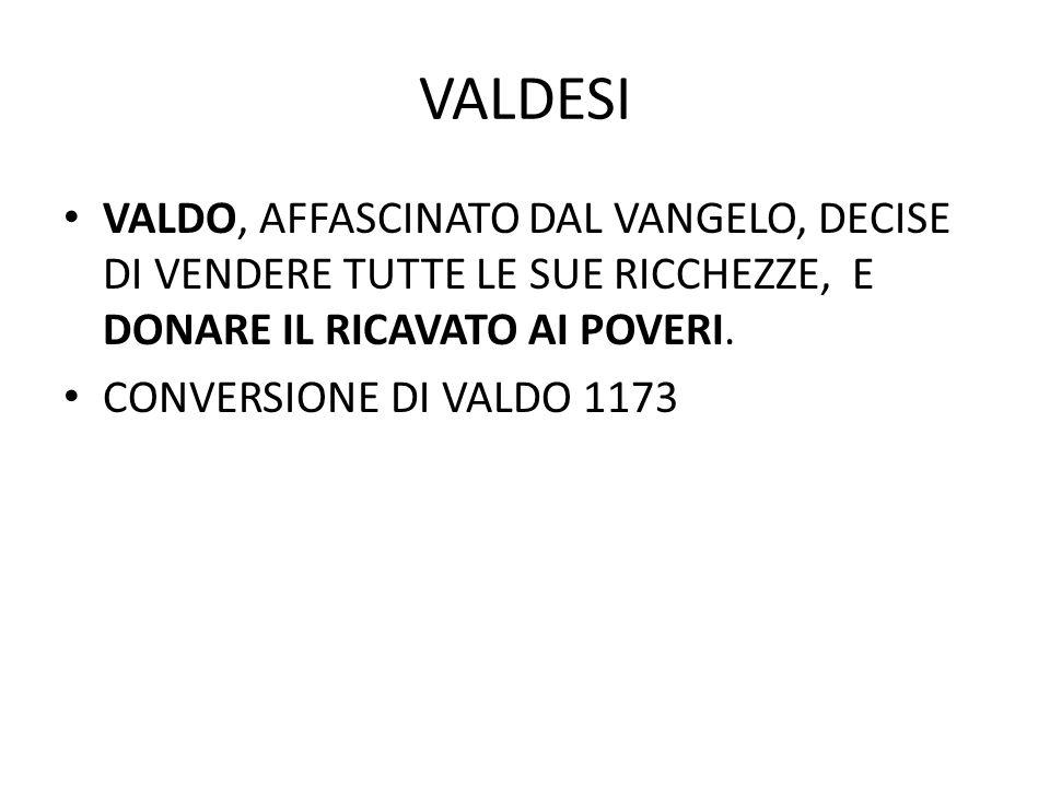 VALDESI VALDO, AFFASCINATO DAL VANGELO, DECISE DI VENDERE TUTTE LE SUE RICCHEZZE, E DONARE IL RICAVATO AI POVERI. CONVERSIONE DI VALDO 1173