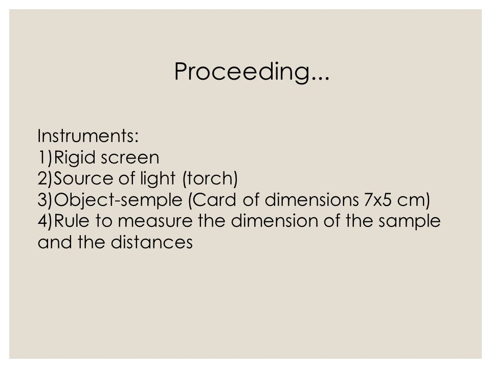 We have put a card of fixed dimensions at a distance of 20 cm from the screen and at a distance of 10 cm from the source of light (formed by 3 led at different highs) and we have compared the high of the object with the ones of its projection.
