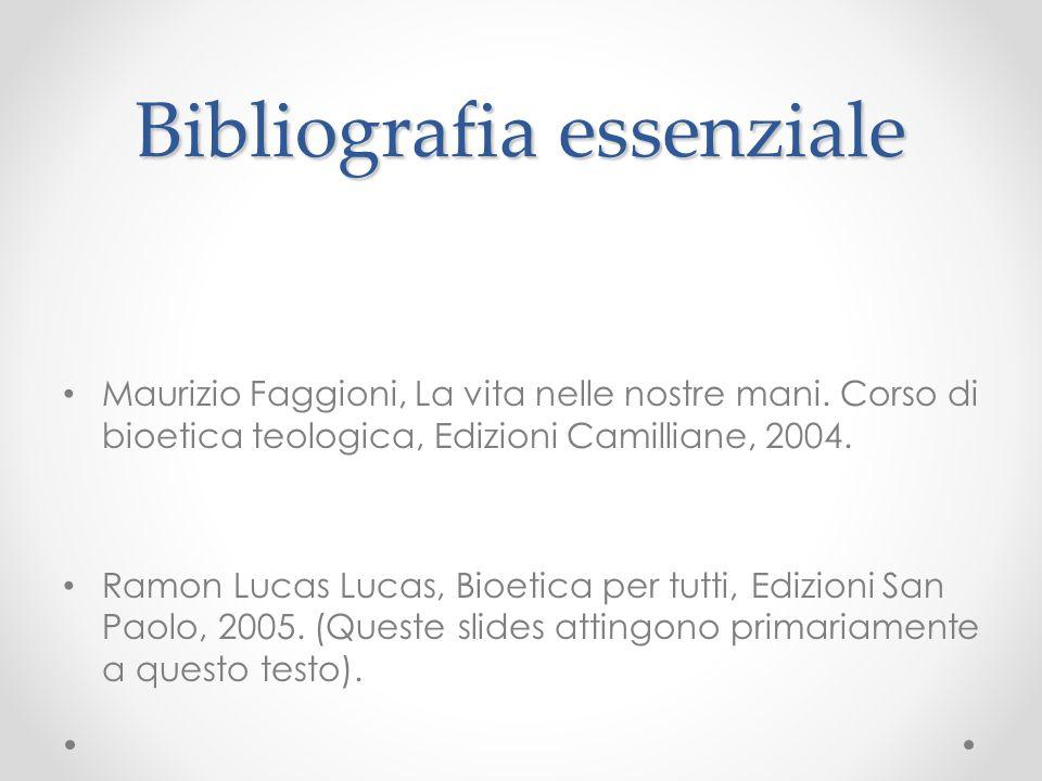 Bibliografia essenziale Maurizio Faggioni, La vita nelle nostre mani. Corso di bioetica teologica, Edizioni Camilliane, 2004. Ramon Lucas Lucas, Bioet