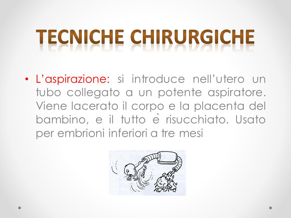 L'aspirazione: si introduce nell'utero un tubo collegato a un potente aspiratore.