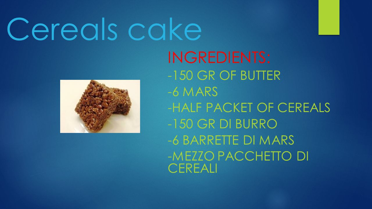 Cereals cake INGREDIENTS: -150 GR OF BUTTER -6 MARS -HALF PACKET OF CEREALS -150 GR DI BURRO -6 BARRETTE DI MARS -MEZZO PACCHETTO DI CEREALI