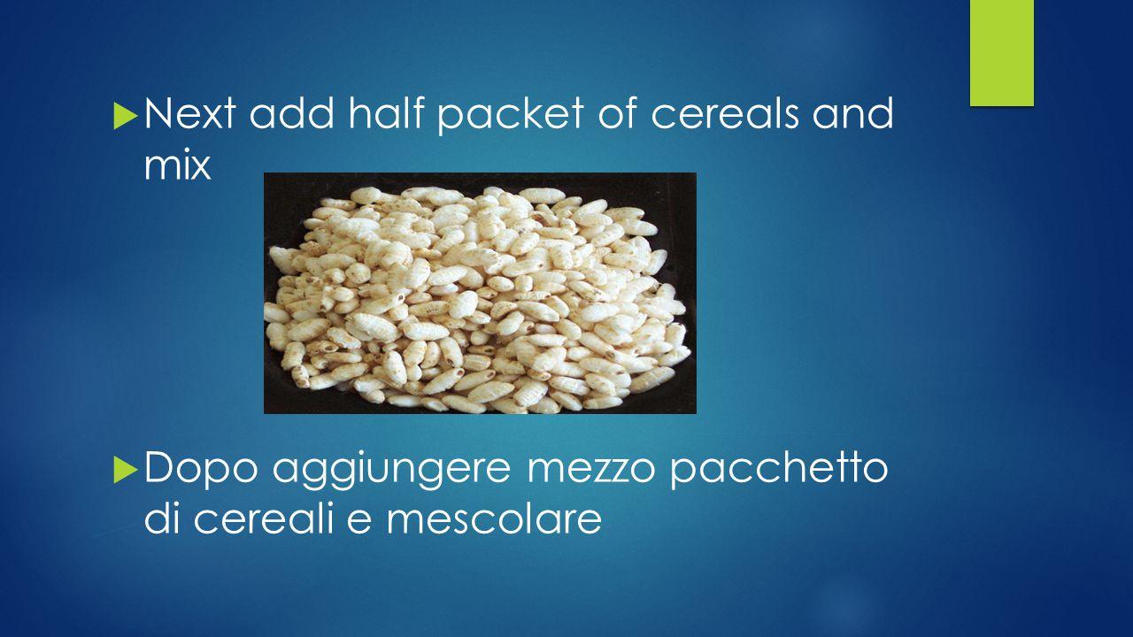  Next add half packet of cereals and mix  Dopo aggiungere mezzo pacchetto di cereali e mescolare