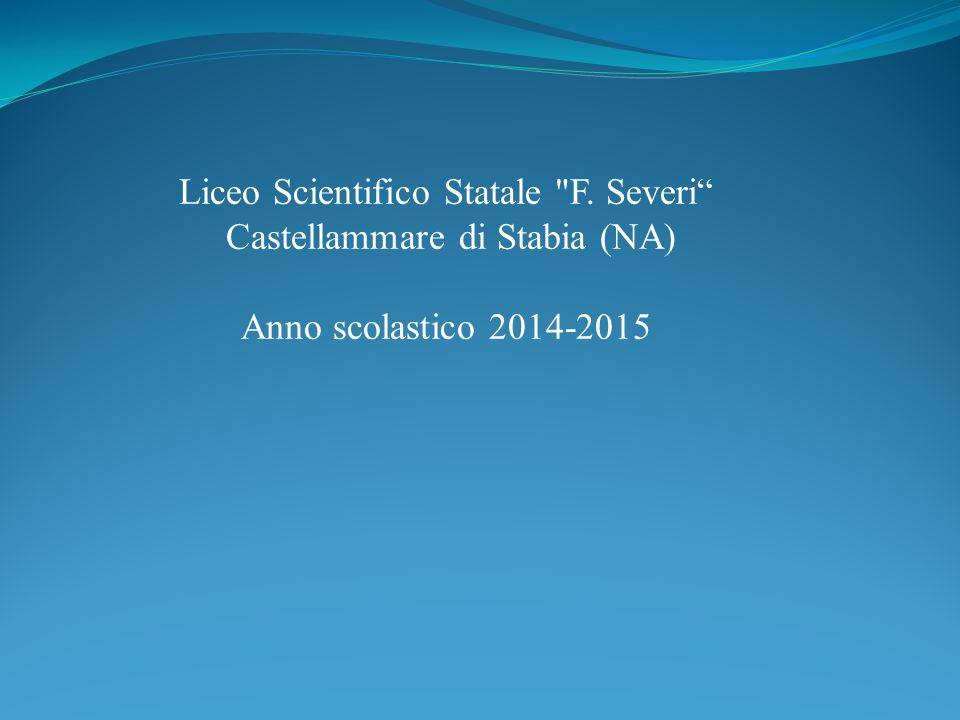 Liceo Scientifico Statale F. Severi Castellammare di Stabia (NA) Anno scolastico 2014-2015