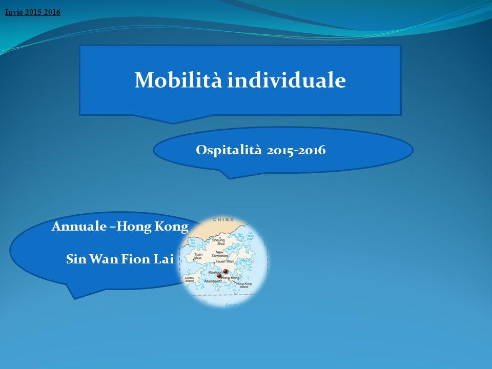 Mobilità individuale Invio 2015-2016 Ospitalità 2015-2016 Annuale –Hong Kong Sin Wan Fion Lai