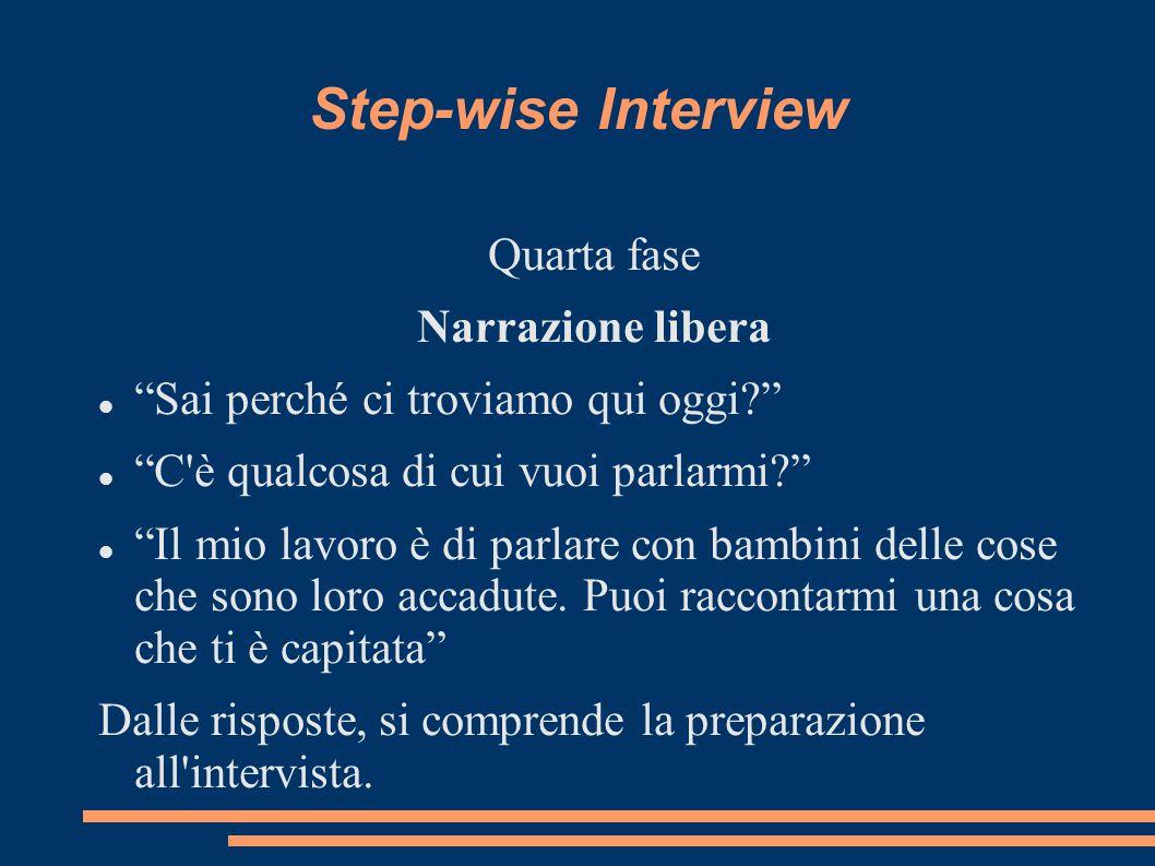 """Step-wise Interview Quarta fase Narrazione libera """"Sai perché ci troviamo qui oggi?"""" """"C'è qualcosa di cui vuoi parlarmi?"""" """"Il mio lavoro è di parlare"""