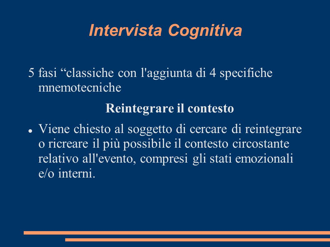 """Intervista Cognitiva 5 fasi """"classiche con l'aggiunta di 4 specifiche mnemotecniche Reintegrare il contesto Viene chiesto al soggetto di cercare di re"""