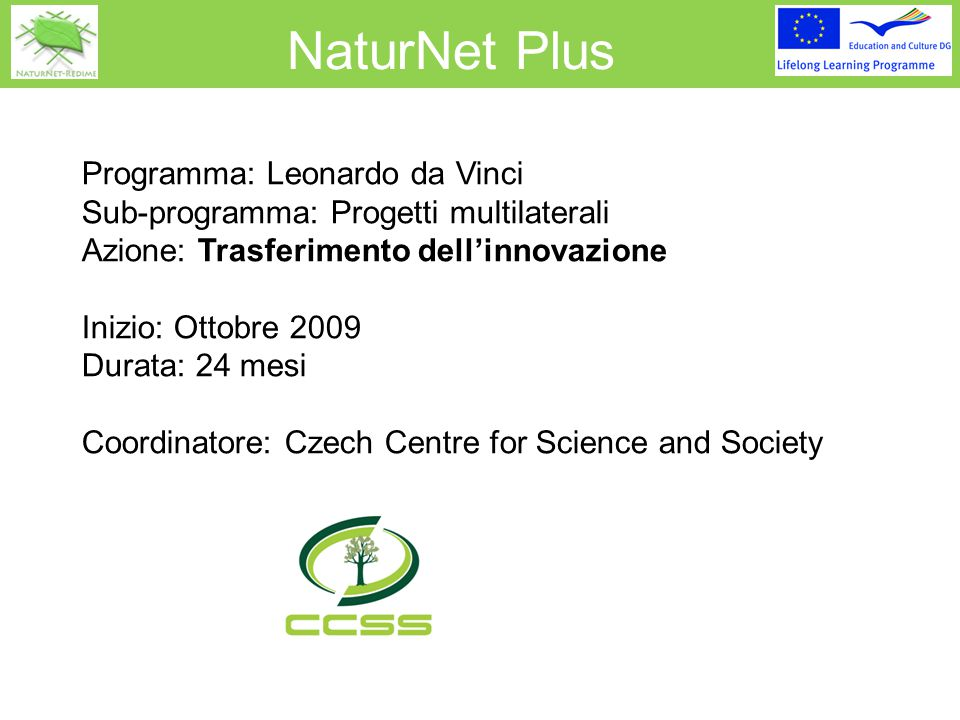 Il Consorzio 1.Czech Centre for Science and Society, Czech Republic 2.Videsprojekti - State Ltd.