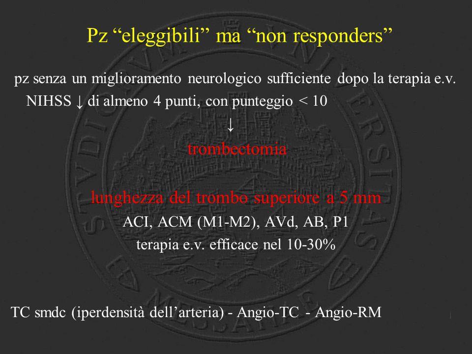 """Pz """"eleggibili"""" ma """"non responders"""" pz senza un miglioramento neurologico sufficiente dopo la terapia e.v. NIHSS ↓ di almeno 4 punti, con punteggio <"""