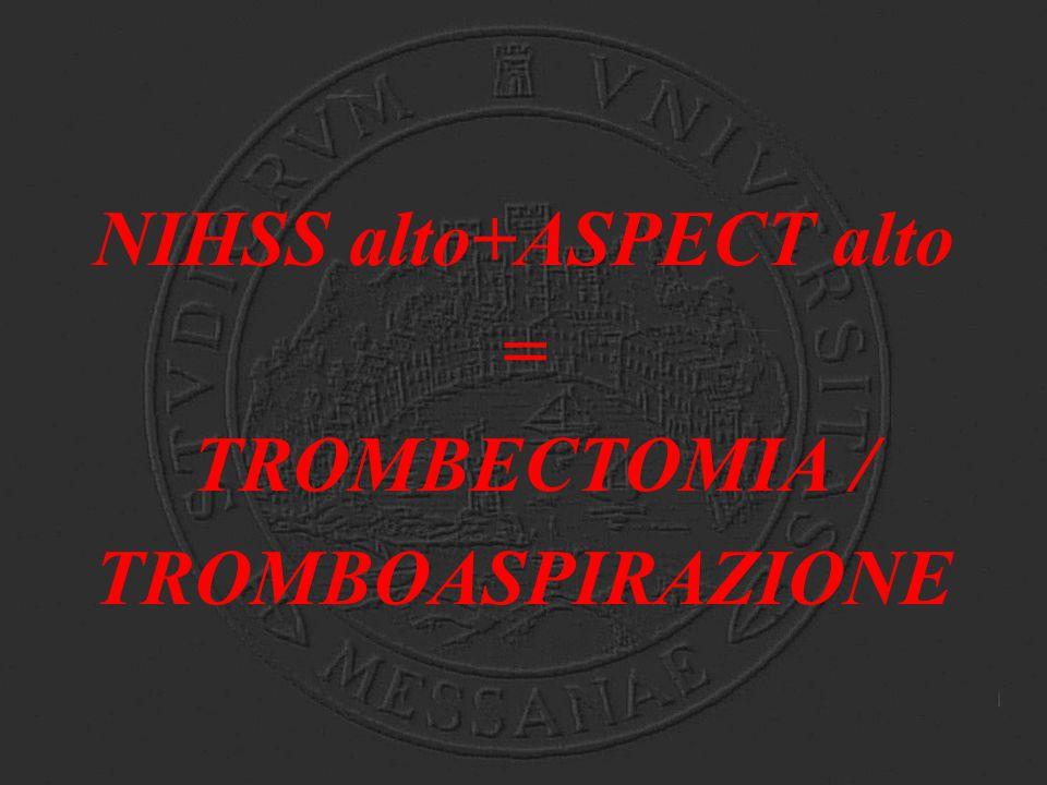 NIHSS alto+ASPECT alto = TROMBECTOMIA / TROMBOASPIRAZIONE