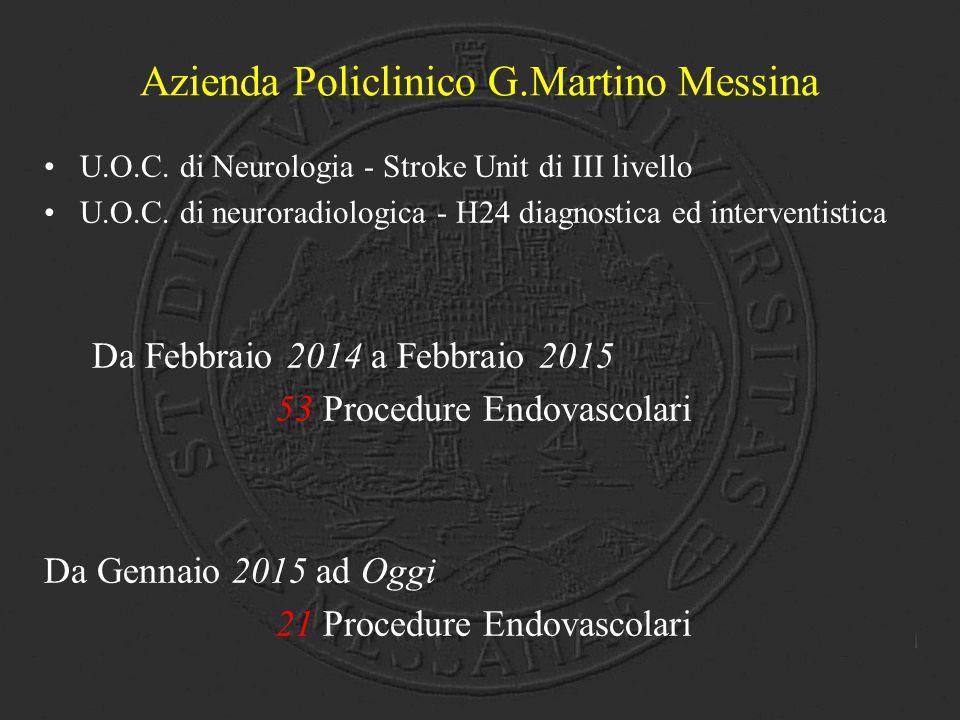 Azienda Policlinico G.Martino Messina U.O.C. di Neurologia - Stroke Unit di III livello U.O.C. di neuroradiologica - H24 diagnostica ed interventistic