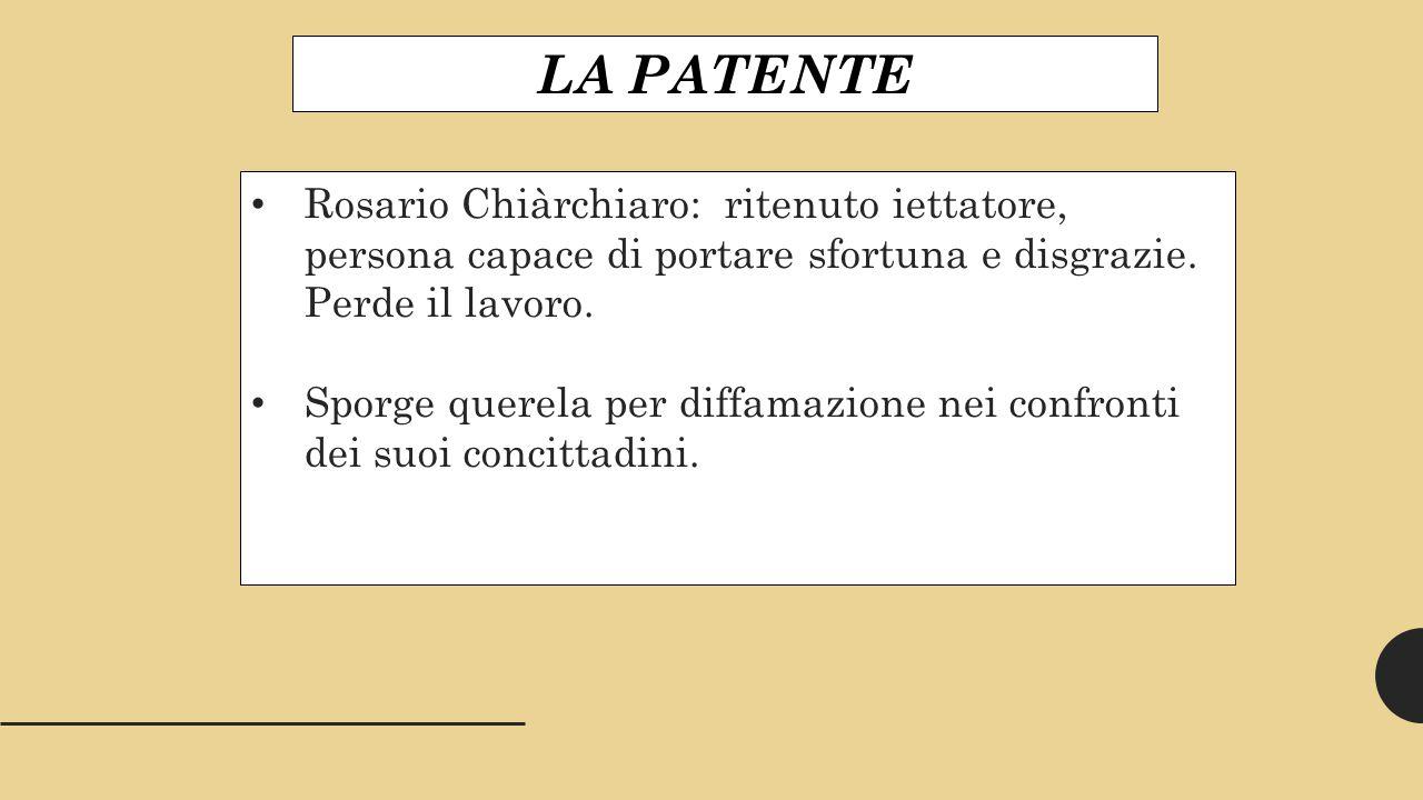 LA PATENTE Rosario Chiàrchiaro: ritenuto iettatore, persona capace di portare sfortuna e disgrazie.
