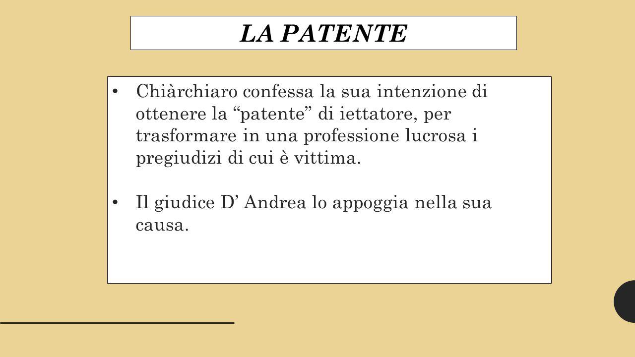 LA PATENTE Chiàrchiaro confessa la sua intenzione di ottenere la patente di iettatore, per trasformare in una professione lucrosa i pregiudizi di cui è vittima.