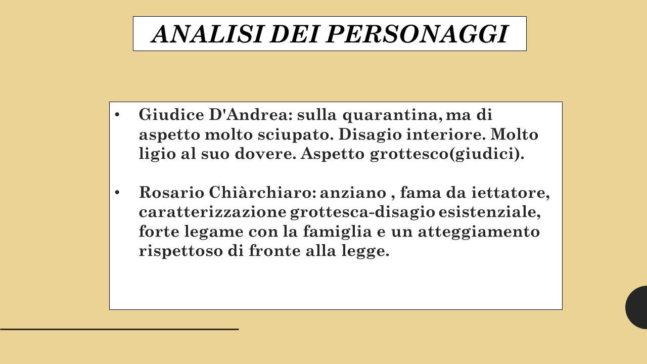 ANALISI DEI PERSONAGGI Giudice D Andrea: sulla quarantina, ma di aspetto molto sciupato.
