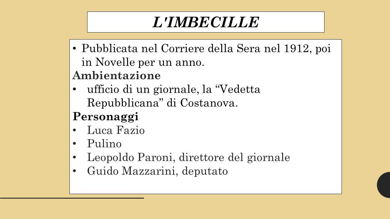 L IMBECILLE Pubblicata nel Corriere della Sera nel 1912, poi in Novelle per un anno.
