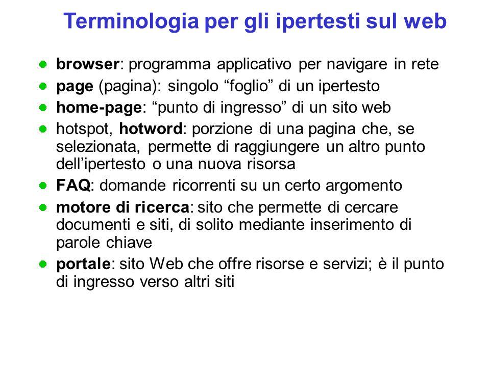 """browser: programma applicativo per navigare in rete page (pagina): singolo """"foglio"""" di un ipertesto home-page: """"punto di ingresso"""" di un sito web hots"""
