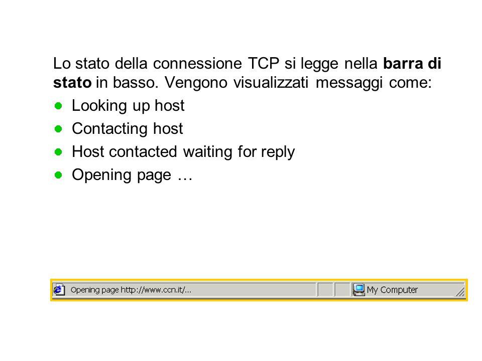 Lo stato della connessione TCP si legge nella barra di stato in basso. Vengono visualizzati messaggi come: Looking up host Contacting host Host contac
