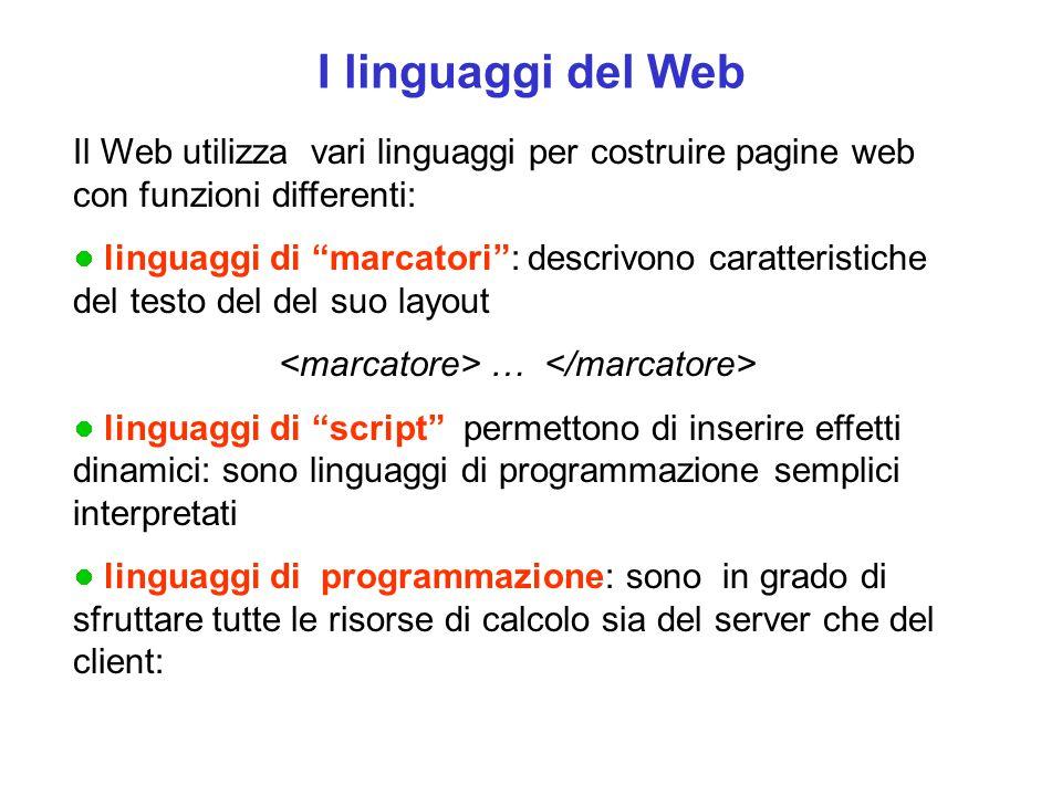 """I linguaggi del Web Il Web utilizza vari linguaggi per costruire pagine web con funzioni differenti: linguaggi di """"marcatori"""": descrivono caratteristi"""