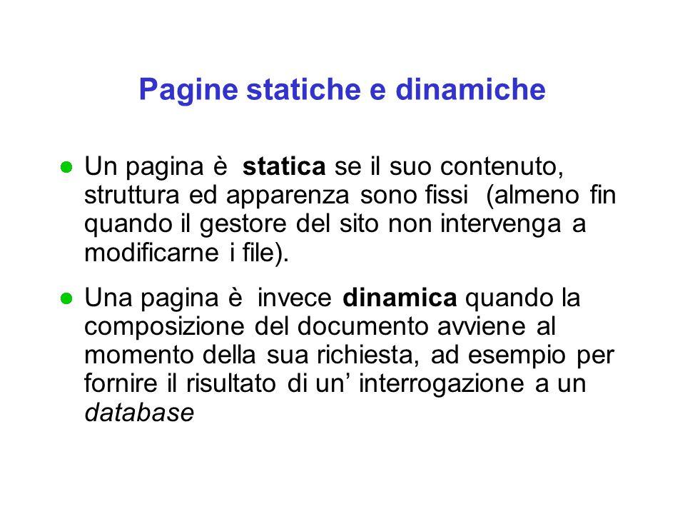 Pagine statiche e dinamiche Un pagina è statica se il suo contenuto, struttura ed apparenza sono fissi (almeno fin quando il gestore del sito non inte