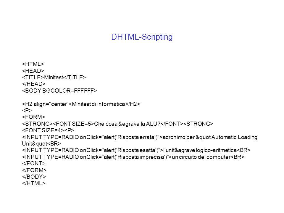 DHTML-Scripting Minitest Minitest di informatica Che cosa &egrave la ALU? acronimo per &quot Automatic Loading Unit&quot l'unit&agrave logico-aritmeti
