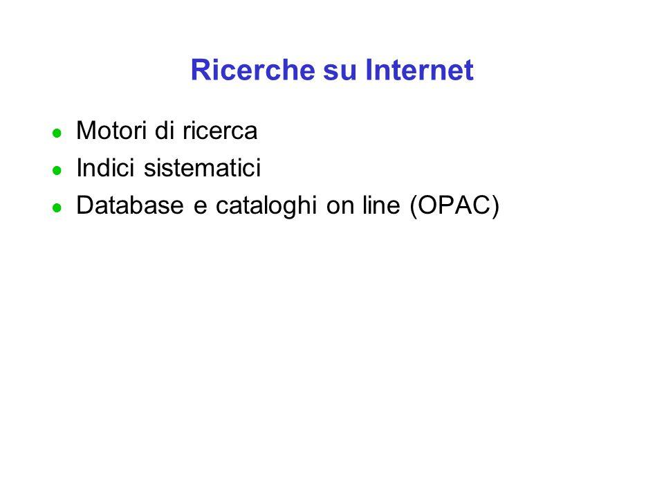Ricerche su Internet l Motori di ricerca l Indici sistematici l Database e cataloghi on line (OPAC)