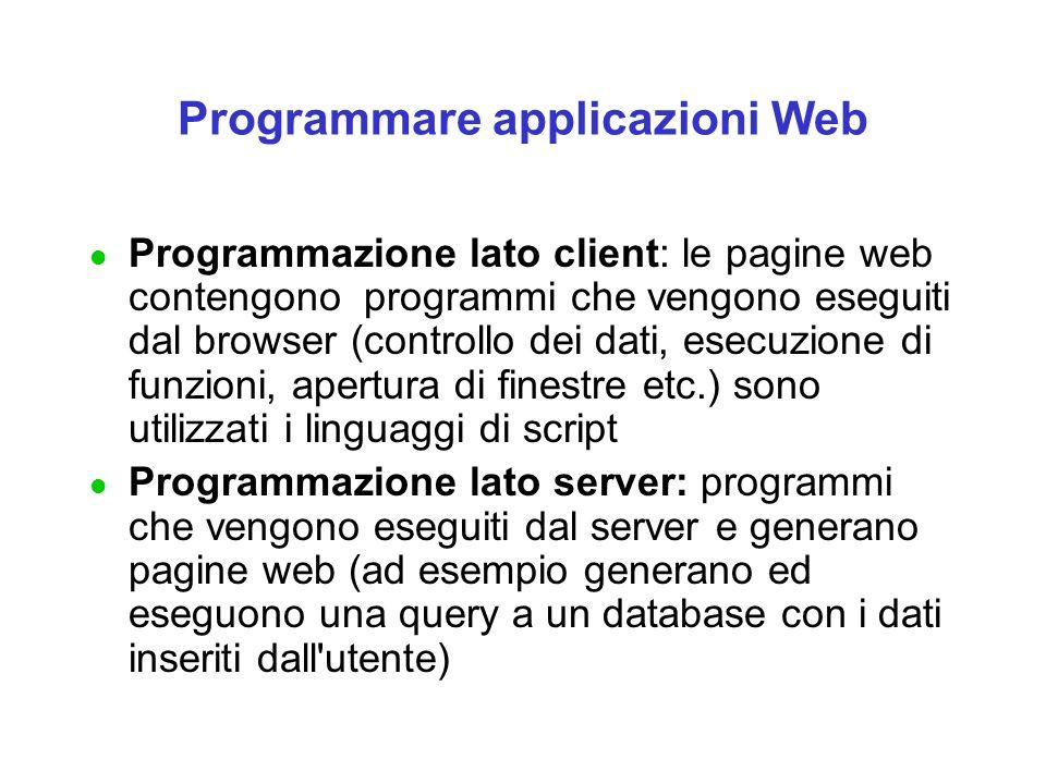 Programmare applicazioni Web l Programmazione lato client: le pagine web contengono programmi che vengono eseguiti dal browser (controllo dei dati, es
