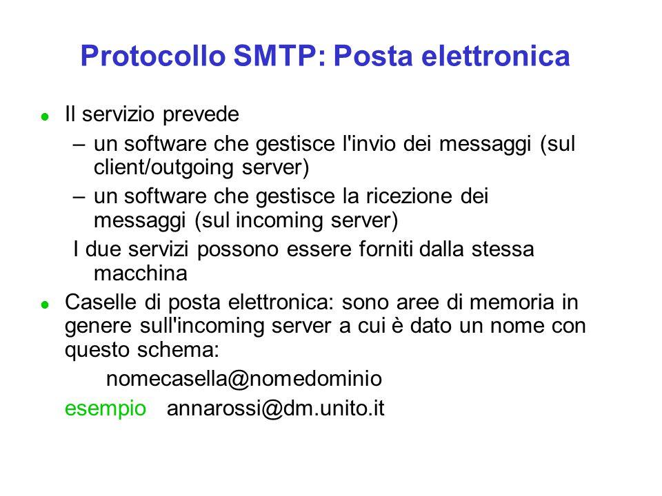 Protocollo SMTP: Posta elettronica l Il servizio prevede –un software che gestisce l'invio dei messaggi (sul client/outgoing server) –un software che
