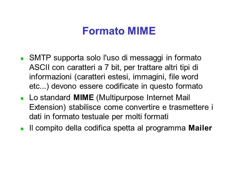Formato MIME l SMTP supporta solo l'uso di messaggi in formato ASCII con caratteri a 7 bit, per trattare altri tipi di informazioni (caratteri estesi,