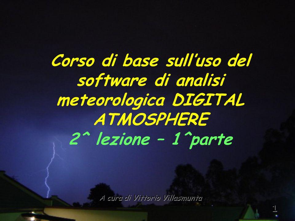1 A cura di Vittorio Villasmunta Corso di base sull'uso del software di analisi meteorologica DIGITAL ATMOSPHERE 2^ lezione – 1^parte