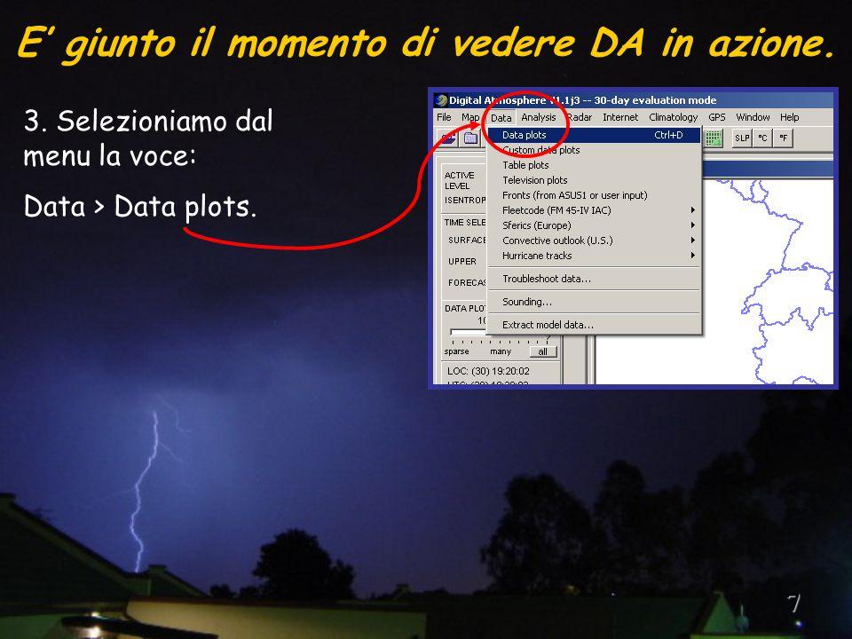 7 3. Selezioniamo dal menu la voce: Data > Data plots. E' giunto il momento di vedere DA in azione.