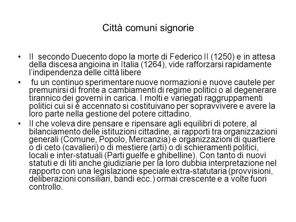 Città comuni signorie Il secondo Duecento dopo la morte di Federico II (1250) e in attesa della discesa angioina in Italia (1264), vide rafforzarsi ra