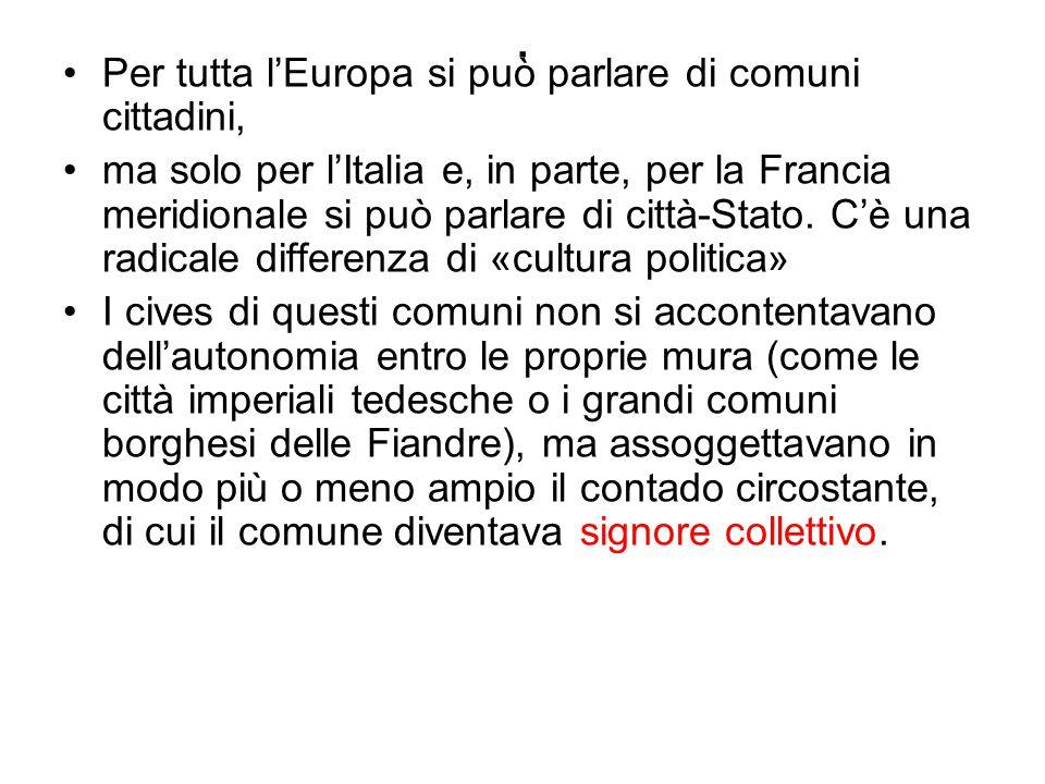. Per tutta l'Europa si può parlare di comuni cittadini, ma solo per l'Italia e, in parte, per la Francia meridionale si può parlare di città-Stato. C