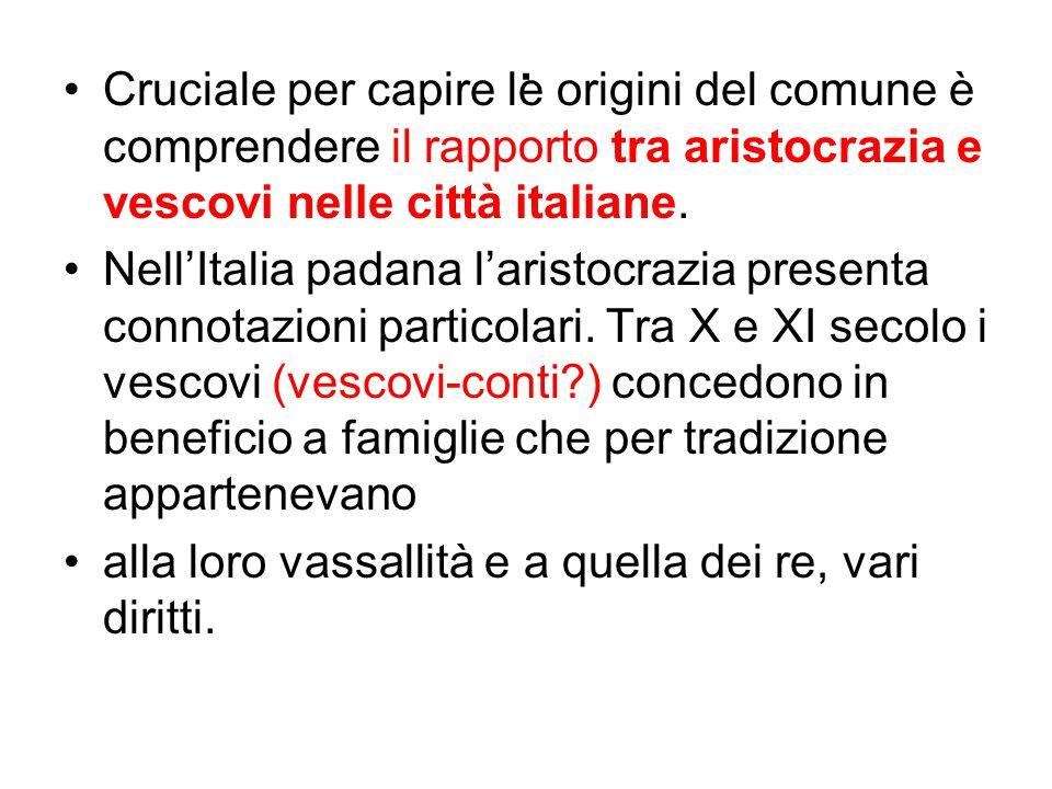 . Cruciale per capire le origini del comune è comprendere il rapporto tra aristocrazia e vescovi nelle città italiane. Nell'Italia padana l'aristocraz