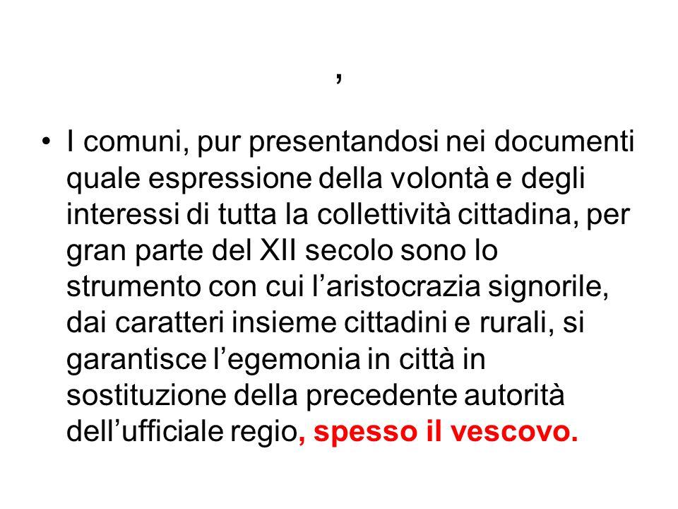 , I comuni, pur presentandosi nei documenti quale espressione della volontà e degli interessi di tutta la collettività cittadina, per gran parte del X