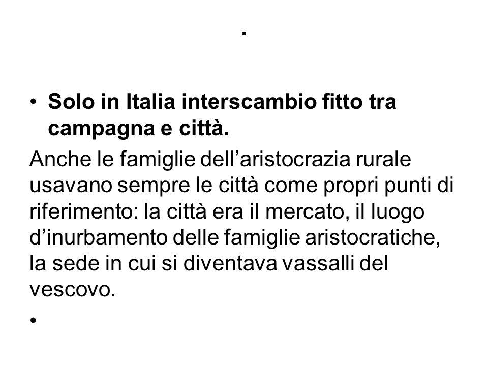 . Solo in Italia interscambio fitto tra campagna e città. Anche le famiglie dell'aristocrazia rurale usavano sempre le città come propri punti di rife
