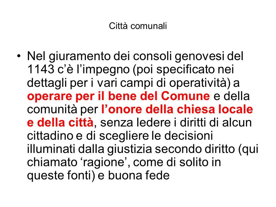Città comunali Nel giuramento dei consoli genovesi del 1143 c'è l'impegno (poi specificato nei dettagli per i vari campi di operatività) a operare per