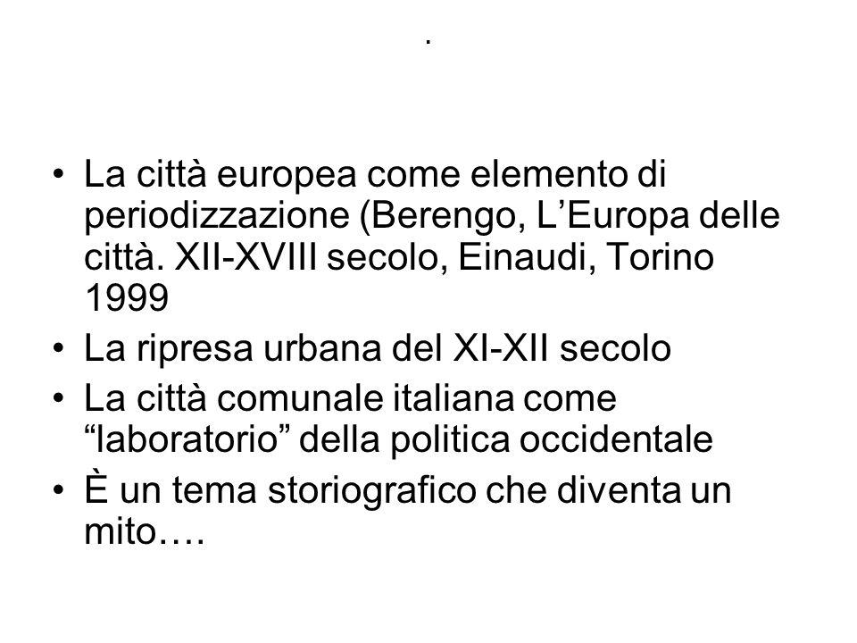 . La città europea come elemento di periodizzazione (Berengo, L'Europa delle città. XII-XVIII secolo, Einaudi, Torino 1999 La ripresa urbana del XI-XI