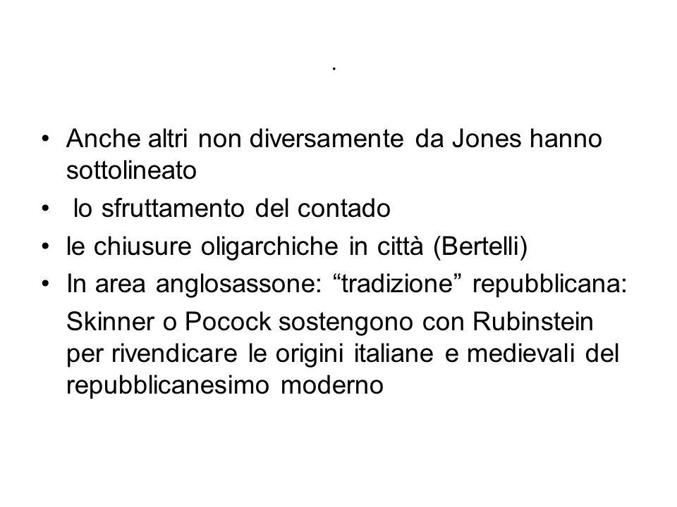 . Anche altri non diversamente da Jones hanno sottolineato lo sfruttamento del contado le chiusure oligarchiche in città (Bertelli) In area anglosasso