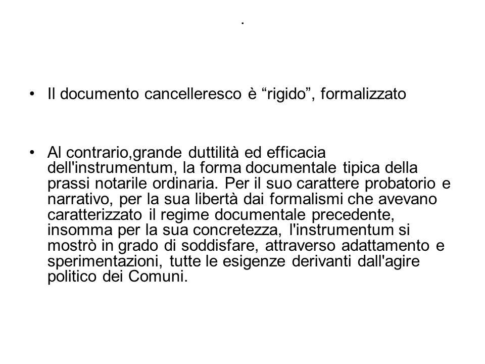 """. Il documento cancelleresco è """"rigido"""", formalizzato Al contrario,grande duttilità ed efficacia dell'instrumentum, la forma documentale tipica della"""