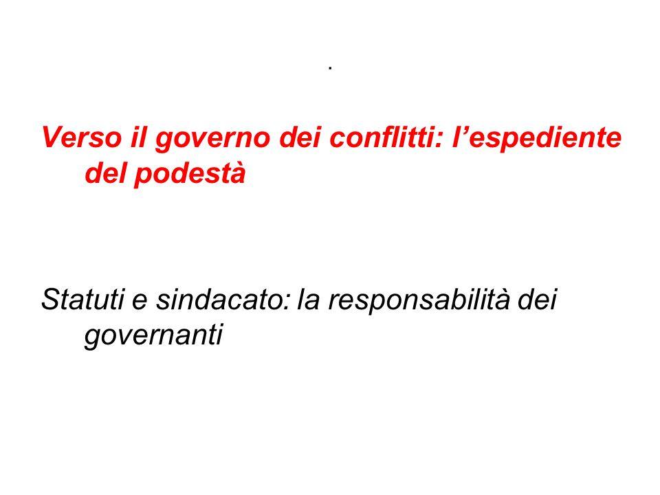 . Verso il governo dei conflitti: l'espediente del podestà Statuti e sindacato: la responsabilità dei governanti