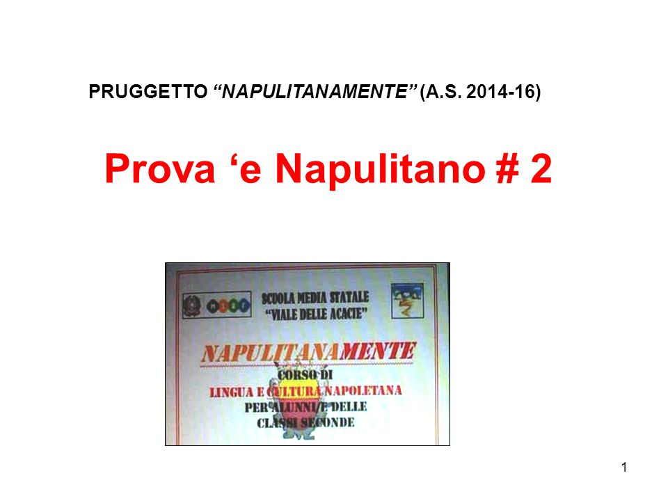 1 Prova 'e Napulitano # 2 -- PRUGGETTO NAPULITANAMENTE (A.S. 2014-16)