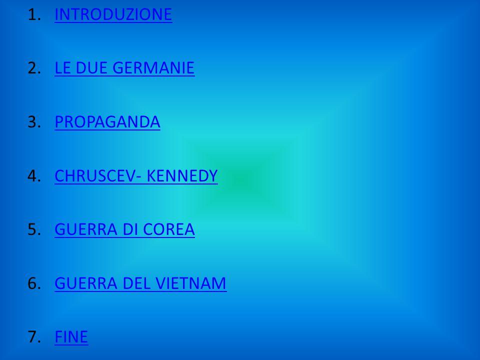 1.INTRODUZIONEINTRODUZIONE 2.LE DUE GERMANIELE DUE GERMANIE 3.PROPAGANDAPROPAGANDA 4.CHRUSCEV- KENNEDYCHRUSCEV- KENNEDY 5.GUERRA DI COREAGUERRA DI COR